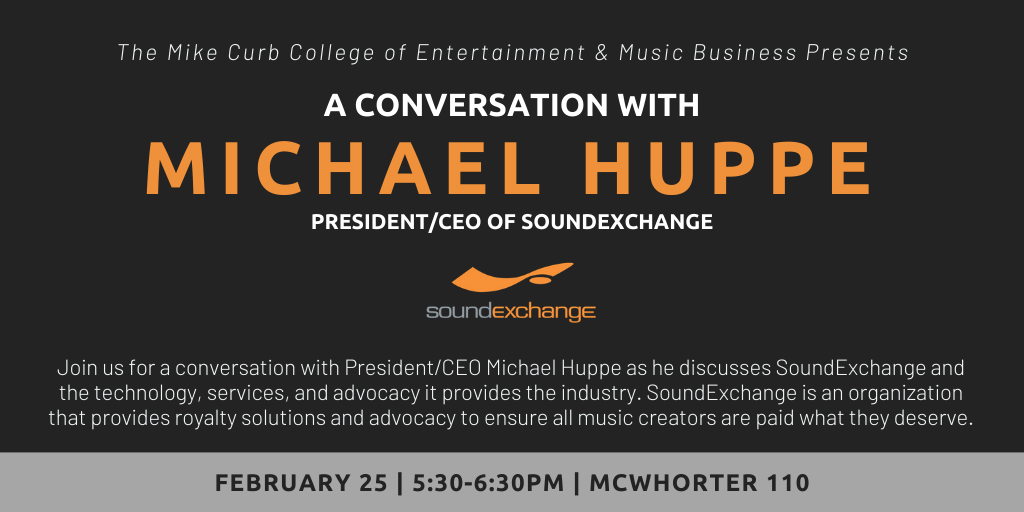 A Conversation with Michael Huppe (President/CEO of SoundExchange) @ McWhorter 110